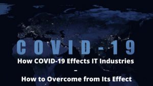 How COVID-19 Effects IT Industries – How to Overcome from Its Effect